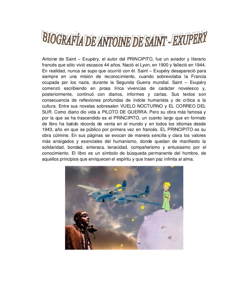 Antoine de Saint – Exupéry, el autor del PRINCIPITO, fue un aviador y literario francés que sólo vivió escasos 44 años. Na...