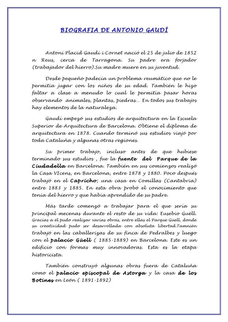 BIOGRAFIA DE ANTONIO GAUDÍ      Antoni Placid Gaudí i Cornet nació el 25 de julio de 1852n   Reus,    cerca   de    Tarrag...