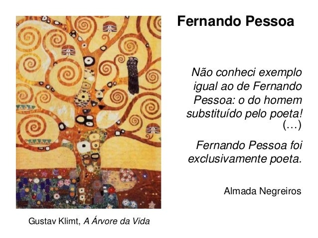 Fernando Pessoa  Não conheci exemplo igual ao de Fernando Pessoa: o do homem substituído pelo poeta! (…) Fernando Pessoa f...