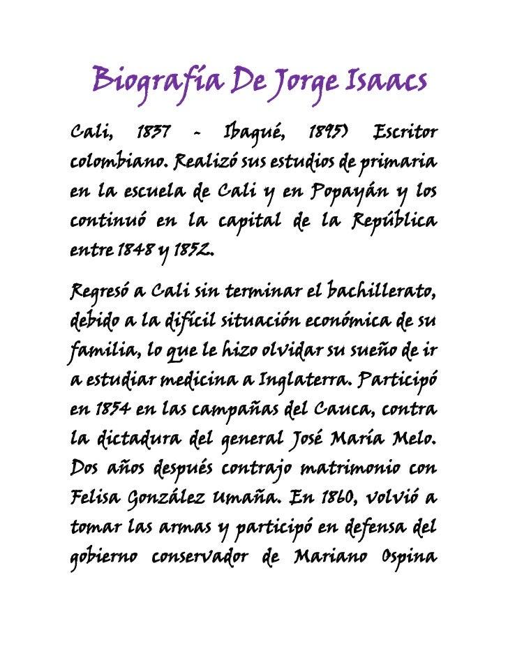 Biografía De Jorge Isaacs<br />Cali, 1837 - Ibagué, 1895) Escritor colombiano. Realizó sus estudios de primaria en la e...