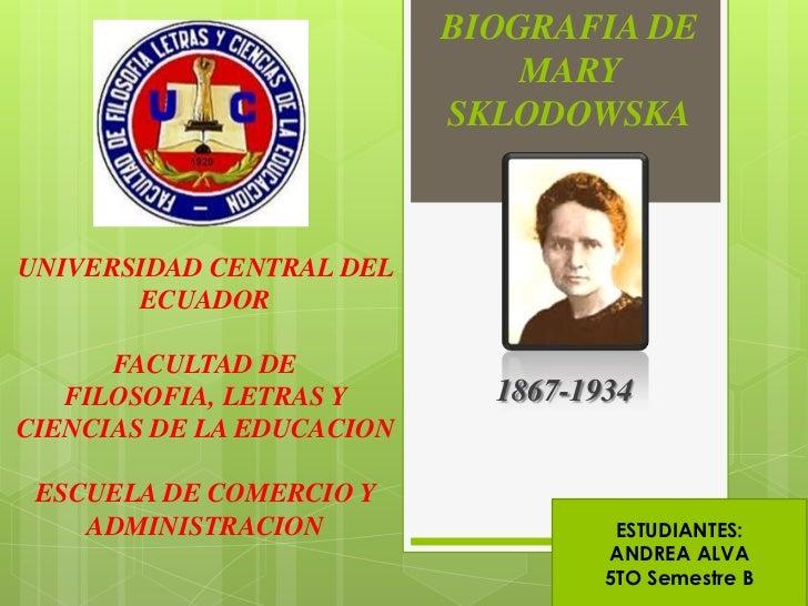 BIOGRAFIA DE                               MARY                           SKLODOWSKAUNIVERSIDAD CENTRAL DEL       ECUADOR ...