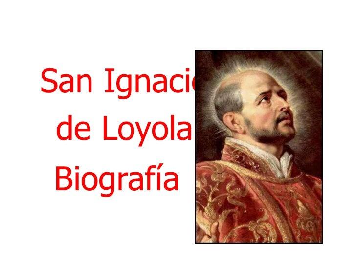 San Ignacio <br />de Loyola <br />Biografía<br />