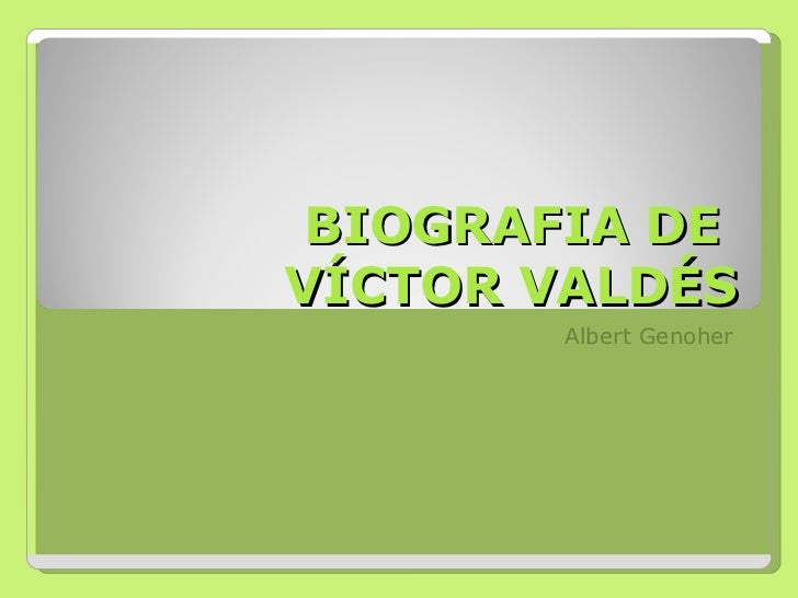 BIOGRAFIA DE  VÍCTOR VALDÉS Albert Genoher