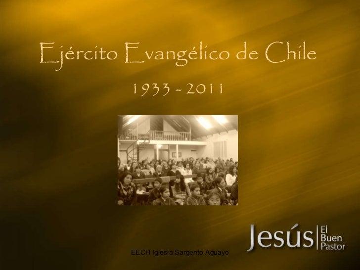 Ejército Evangélico de Chile   1933 - 2011 EECH Iglesia Sargento Aguayo