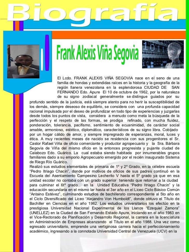Biografía Frank Alexis Viña Segovia profundo sentido de la justicia, está siempre atento para no herir la susceptibilidad ...