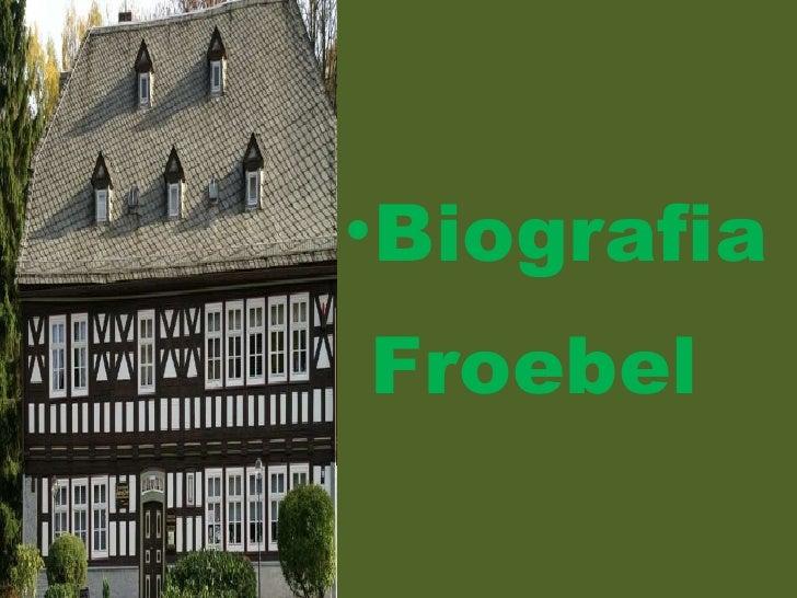 <ul><li>Biografia </li></ul><ul><li>Froebel </li></ul>