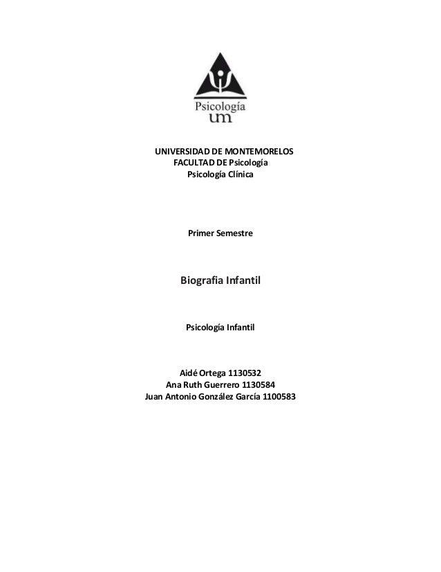 UNIVERSIDAD DE MONTEMORELOS FACULTAD DE Psicología Psicología Clínica Primer Semestre Biografia Infantil Psicología Infant...