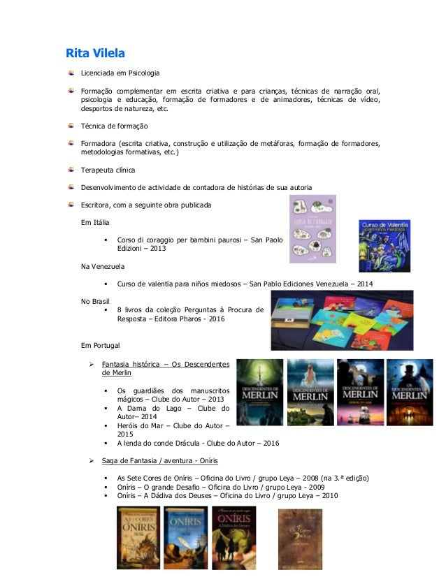 Rita Vilela Licenciada em Psicologia Formação complementar em escrita criativa e para crianças, técnicas de narração oral,...