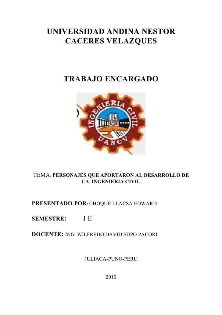 UNIVERSIDAD ANDINA NESTOR         CACERES VELAZQUES              TRABAJO ENCARGADO     TEMA: PERSONAJES QUE APORTARON AL D...