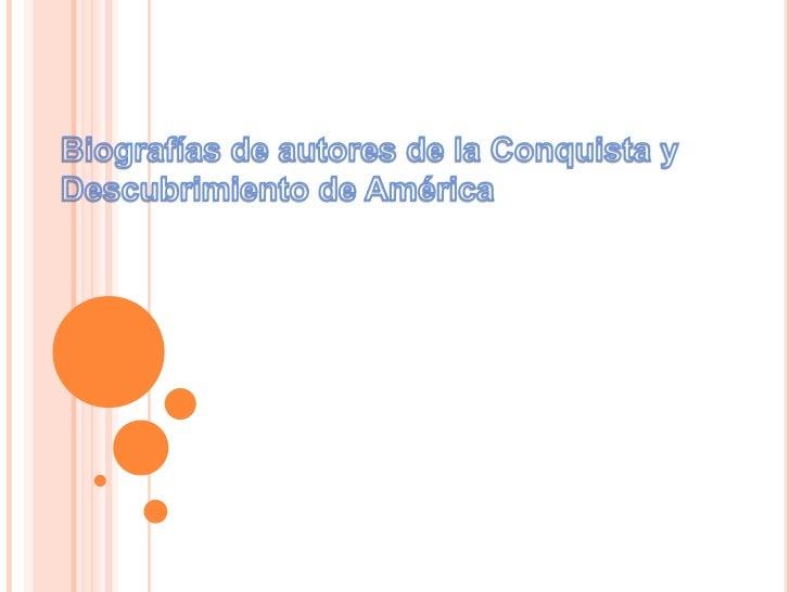 Biografías de autores de la Conquista y Descubrimiento de América<br />