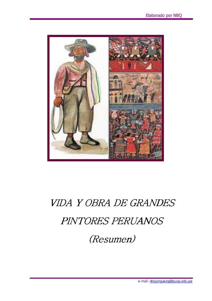 Elaborado por NBQ     VIDA Y OBRA DE GRANDES   PINTORES PERUANOS       (Resumen)                      e-mail: nbojorquezq@...