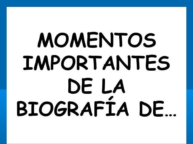 MOMENTOS IMPORTANTES DE LA BIOGRAFÍA DE…