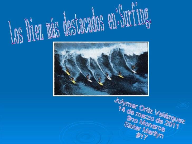 Los Diez más destacados en:Surfing. Julymar Ortiz Velázquez 14 de marzo de 2011 9no Monarca Sister Marilyn #17