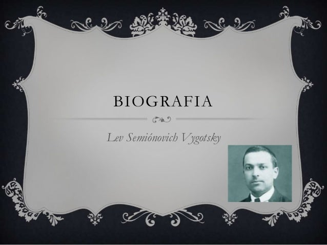 BIOGRAFIALev Semiónovich Vygotsky