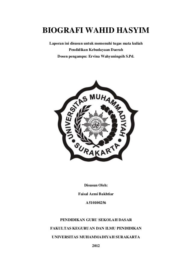 BIOGRAFI WAHID HASYIM Laporan ini disusun untuk memenuhi tugas mata kuliah           Pendidikan Kebudayaan Daerah     Dose...