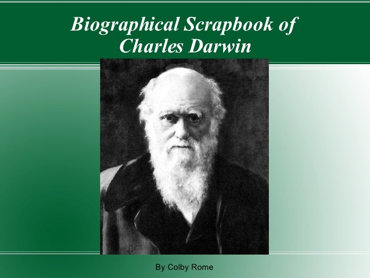 Biographical Scrapbook of  Charles Darwin By Colby Rome