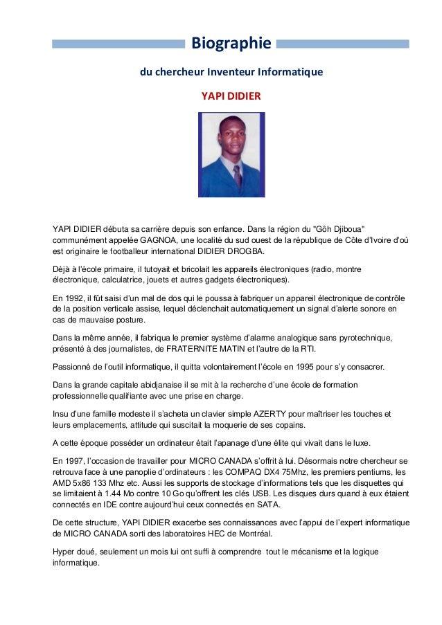 Biographie du chercheur Inventeur Informatique YAPI DIDIER YAPI DIDIER débuta sa carrière depuis son enfance. Dans la régi...