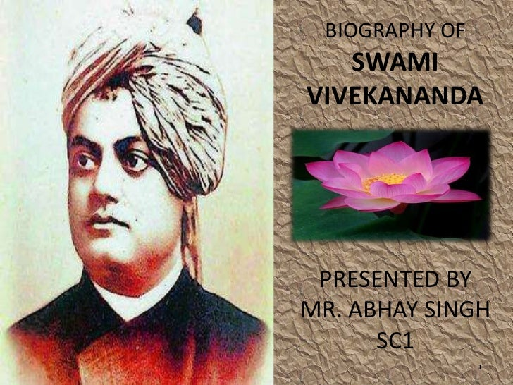 BIOGRAPHY OF   SWAMIVIVEKANANDA PRESENTED BYMR. ABHAY SINGH      SC1                1