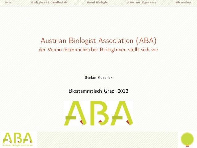 Intro  Biologie und Gesellschaft  Beruf Biologie  ABA aus Eigennutz  Austrian Biologist Association (ABA) der Verein öster...