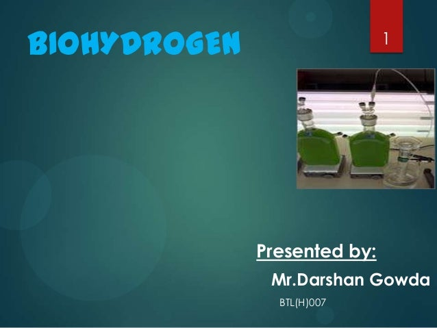 BIOHYDROGEN  1  Presented by: Mr.Darshan Gowda BTL(H)007