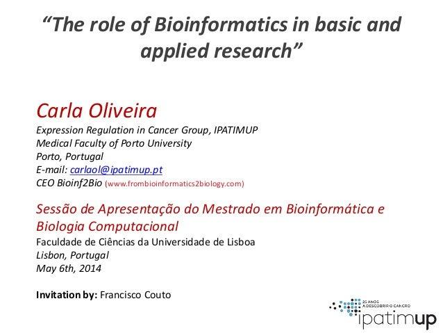 """""""The role of Bioinformatics in basic and applied research"""" Carla Oliveira Expression Regulation in Cancer Group, IPATIMUP ..."""
