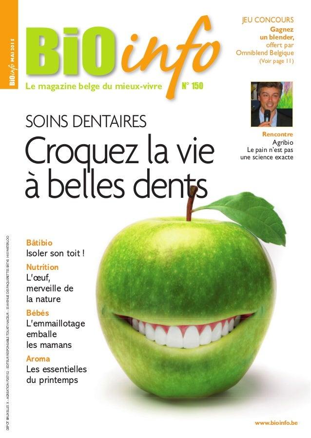 www.bioinfo.be MAI2015 Le magazine belge du mieux-vivre N° 150 JEU CONCOURS Gagnez un blender, offert par Omniblend Belgiq...
