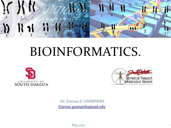 BIOINFORMATICS.    Dr. Etienne Z. GNIMPIEBA   Etienne.gnimpieba@usd.edu          May 2012             1