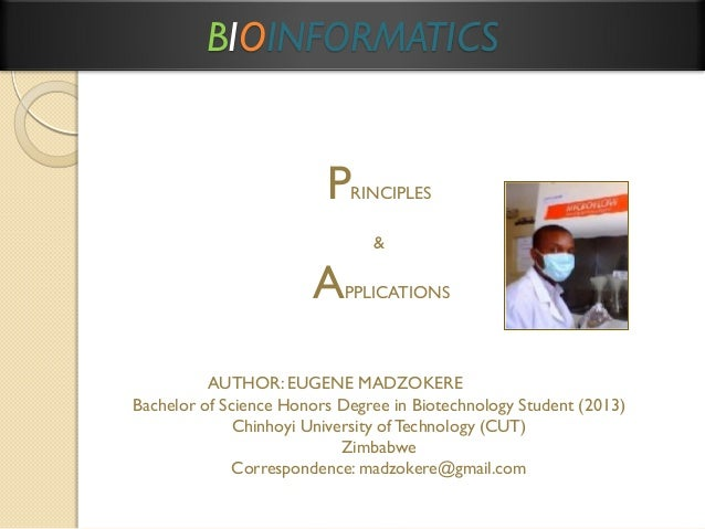 BIOINFORMATICS  P  RINCIPLES &  A  PPLICATIONS  AUTHOR: EUGENE MADZOKERE Bachelor of Science Honors Degree in Biotechnolog...