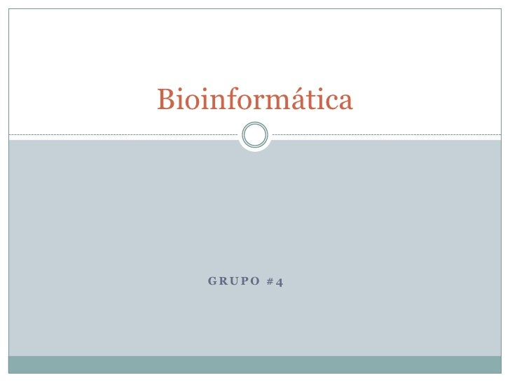 GRUPO #4<br />Bioinformática<br />