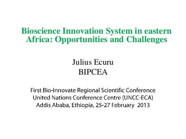 Bioscience Innovation System in eastern Africa: Opportunities and Challenges             Julius Ecuru               BIPCEA