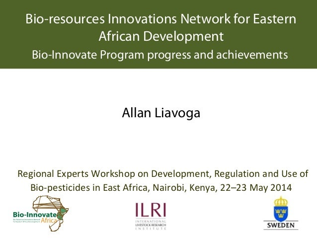 Bio-resources Innovations Network for Eastern African Development Bio-Innovate Program progress and achievements Allan Lia...