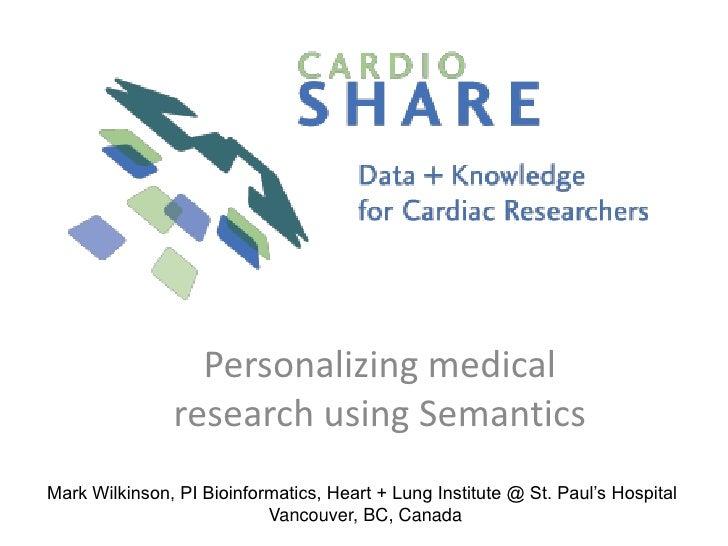 Personalizing medical research using Semantics<br />Mark Wilkinson, PI Bioinformatics, Heart + Lung Institute @ St. Paul's...