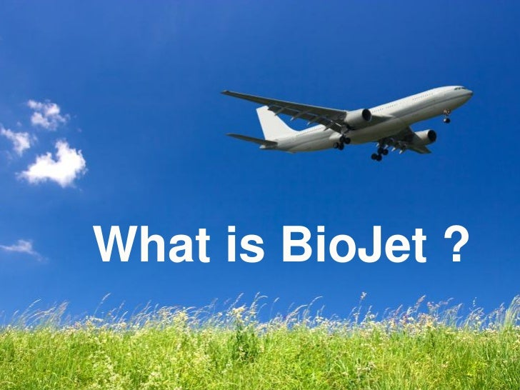 What isis BioJet ? What BioJet ?
