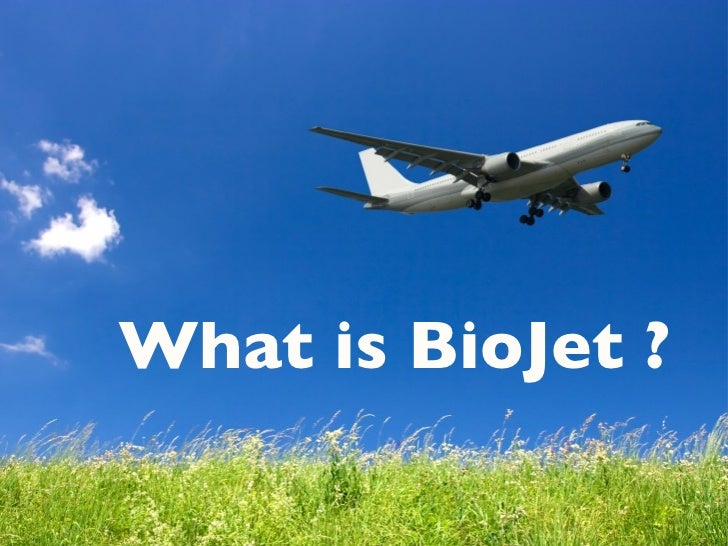 What is  BioJet  ? What is BioJet ?