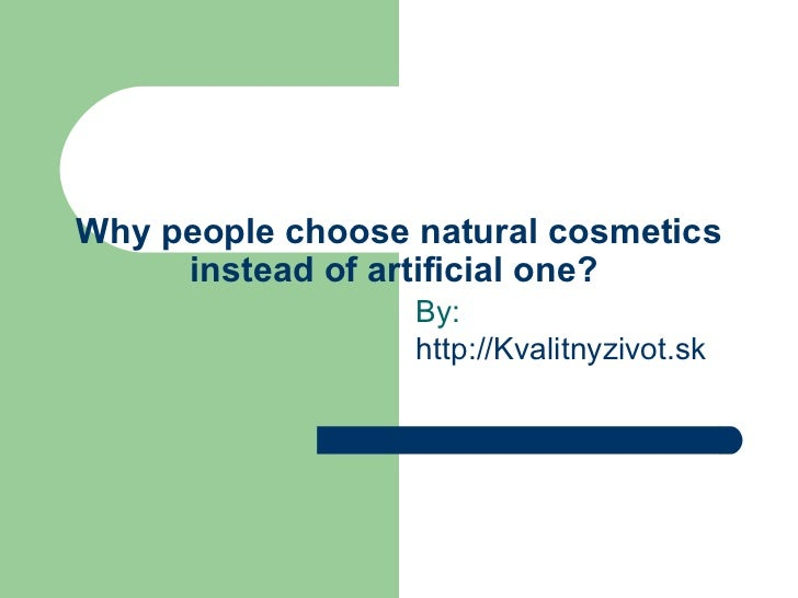 Why people choose natural cosmetics instead of artificial one?  By:  http://Kvalitnyzivot.sk