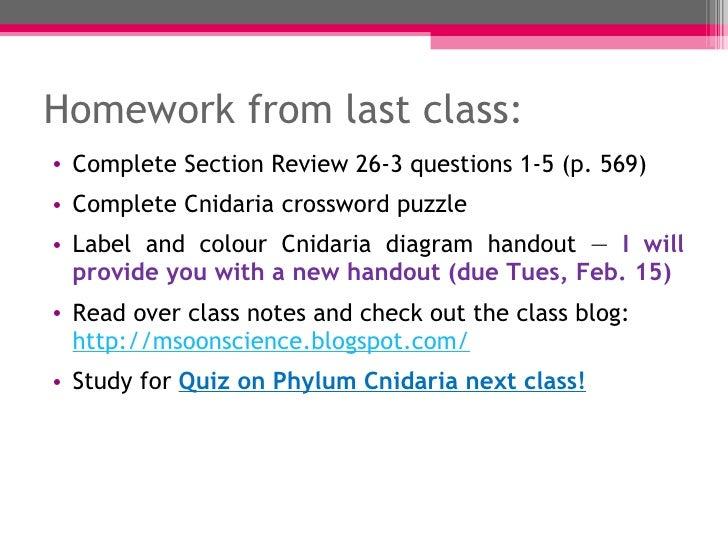Homework from last class: <ul><li>Complete Section Review 26-3 questions 1-5 (p. 569) </li></ul><ul><li>Complete Cnidaria ...