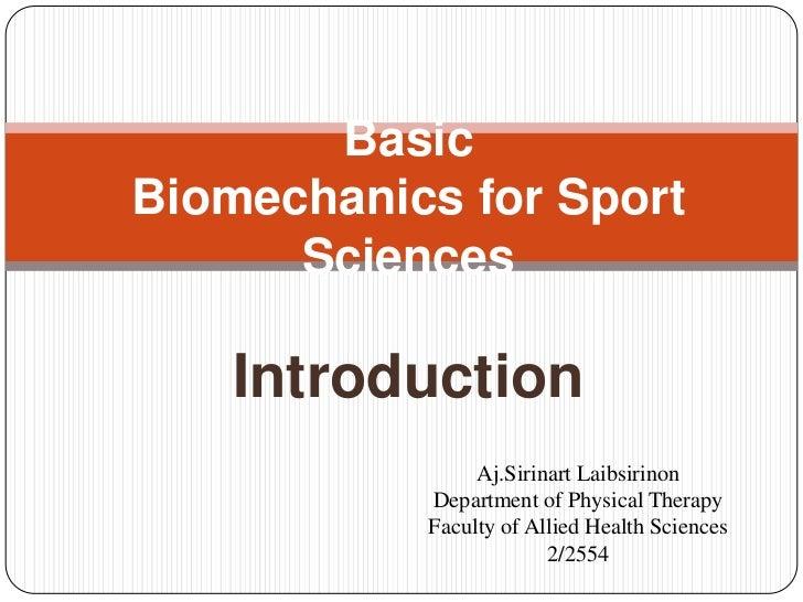 BasicBiomechanics for Sport      Sciences    Introduction                Aj.Sirinart Laibsirinon           Department of P...