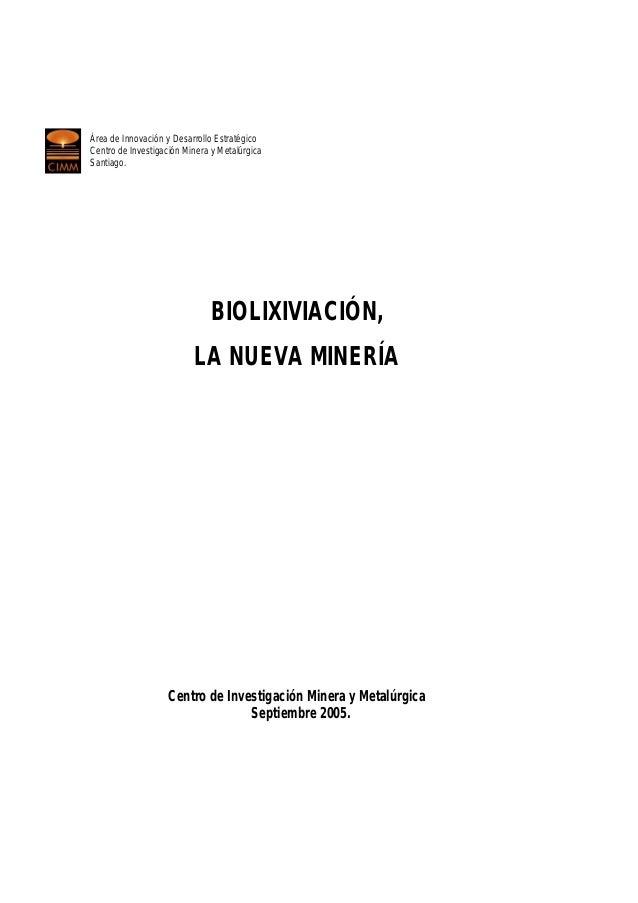 Área de Innovación y Desarrollo Estratégico Centro de Investigación Minera y Metalúrgica Santiago.  BIOLIXIVIACIÓN, LA NUE...
