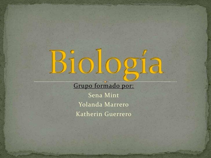 Biología<br />Grupo formado por:<br />Sena Mint<br />Yolanda Marrero<br />Katherin Guerrero<br />