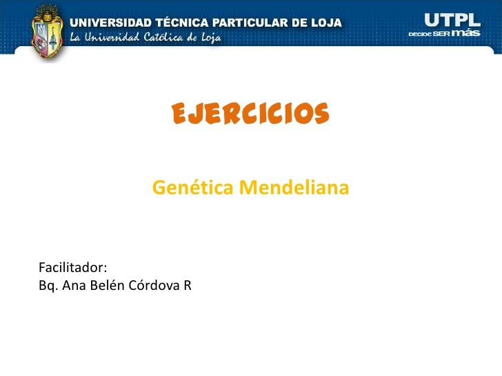 Ejercicios                   Genética Mendeliana   Facilitador: Bq. Ana Belén Córdova R