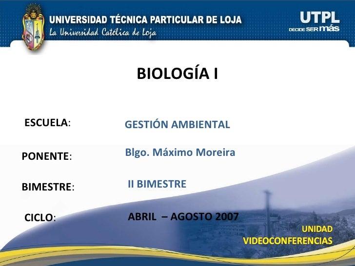 ESCUELA : PONENTE : BIMESTRE : BIOLOG ÍA I CICLO : GESTI ÓN AMBIENTAL II BIMESTRE Blgo. M áximo Moreira   ABRIL  – AGOSTO ...