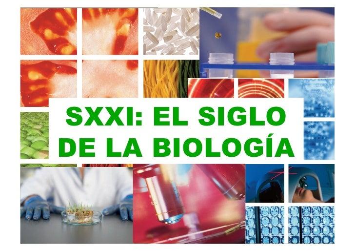 SXXI: EL SIGLO DE LA BIOLOGÍA
