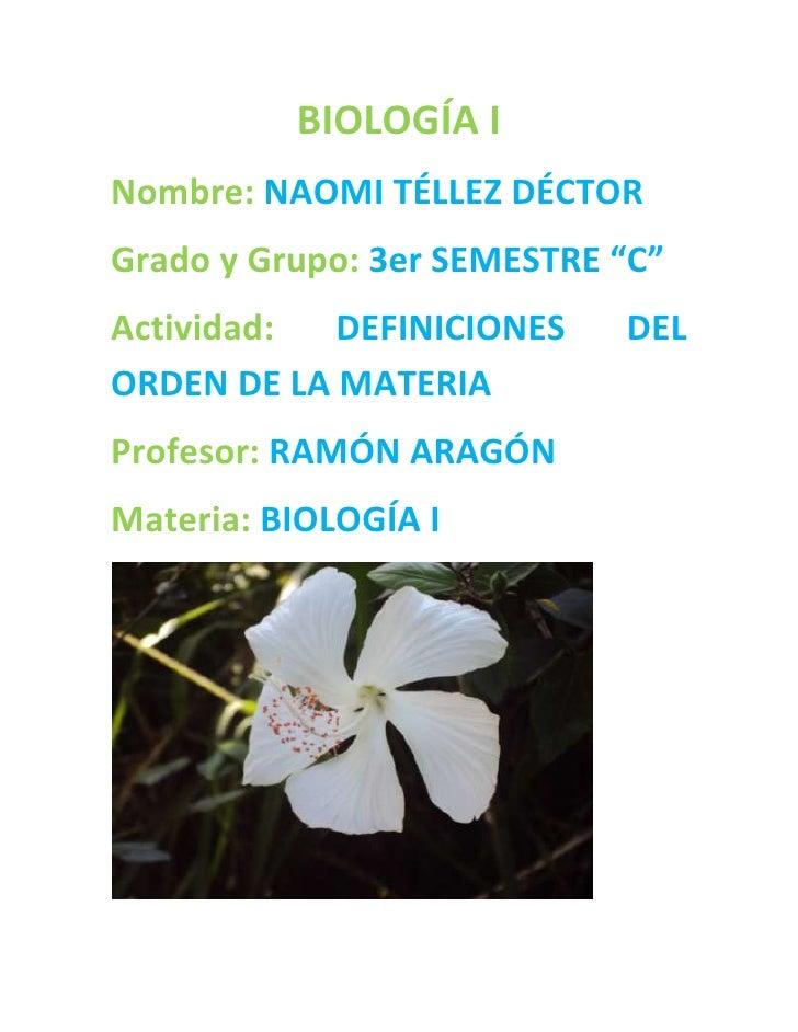 """BIOLOGÍA I<br />Nombre: NAOMI TÉLLEZ DÉCTOR<br />Grado y Grupo: 3er SEMESTRE """"C""""<br />Actividad: DEFINICIONES DEL ORDEN DE..."""