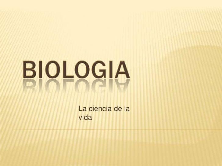 BIOLOGIA<br />La ciencia de la vida<br />