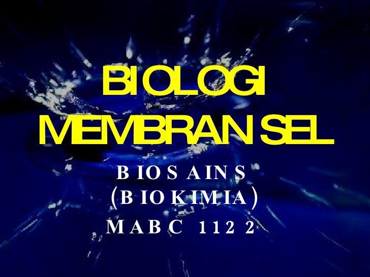 BIOLOGI MEMBRAN SEL BIOSAINS (BIOKIMIA) MABC 1122
