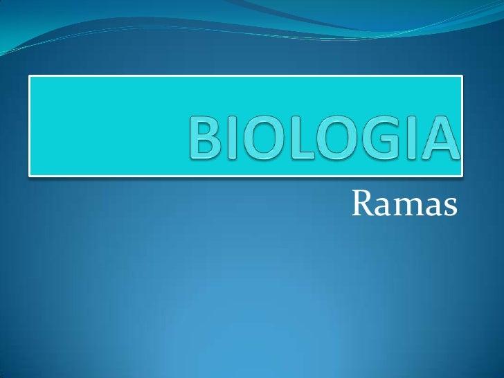 BIOLOGIA<br />Ramas<br />