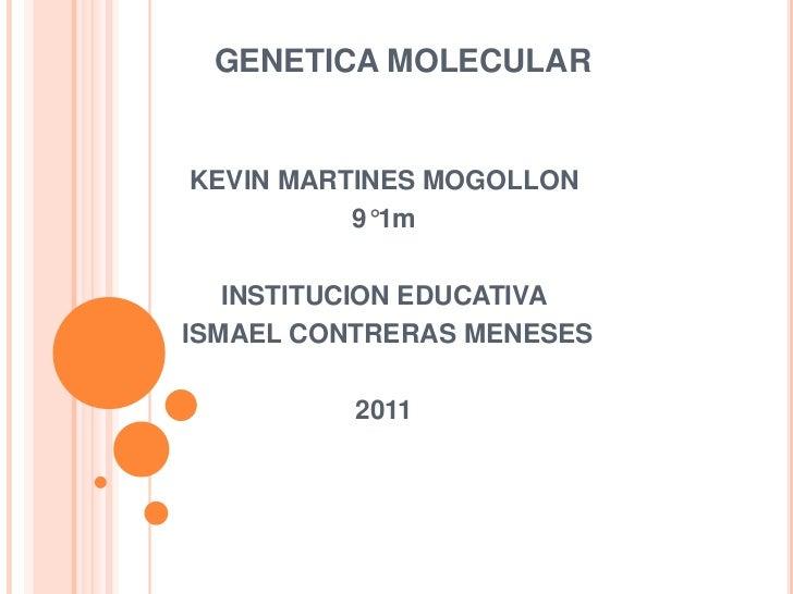 GENETICA MOLECULARKEVIN MARTINES MOGOLLON          9°1m   INSTITUCION EDUCATIVAISMAEL CONTRERAS MENESES          2011