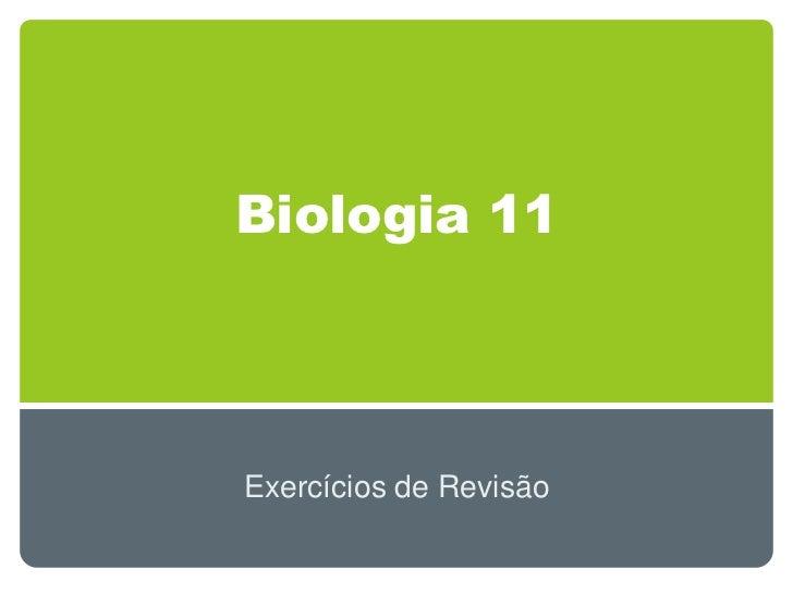 Biologia 11Exercícios de Revisão