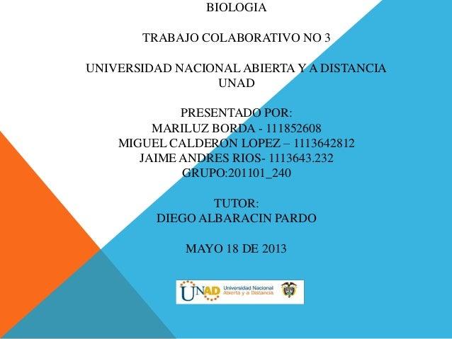 BIOLOGIATRABAJO COLABORATIVO NO 3UNIVERSIDAD NACIONAL ABIERTA Y A DISTANCIAUNADPRESENTADO POR:MARILUZ BORDA - 111852608MIG...