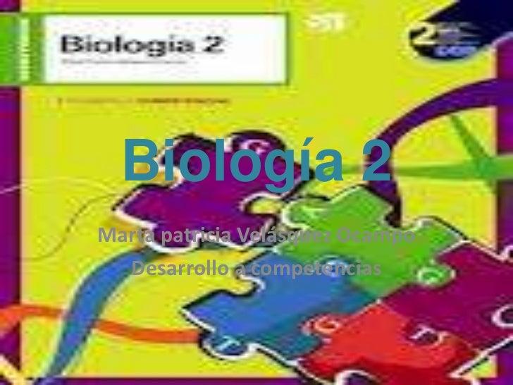 Biología 2Marta patricia Velásquez Ocampo  Desarrollo a competencias